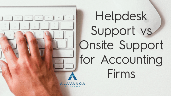 What is the Difference Between Helpdesk Support vs. Onsite IT Support for Accounting Firms?